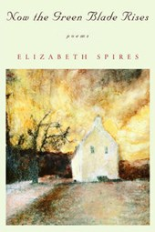 Now the Green Blade Rises - Poems | Elizabeth Spires |