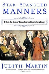 Star-Spangled Manners - In Which Miss Manners Defends American Etiquette (For a Change) | Judith Martin |
