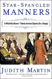 Star-Spangled Manners - In Which Miss Manners Defends American Etiquette (For a Change)