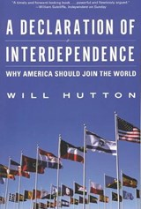 A Declaration of Interdependence - Why America Should Join the World | Will Hutton |