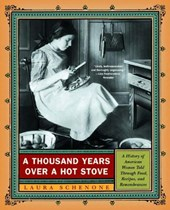 A Thousand Years Over a Hot Stove - A History of American Women Told through Food, Recipes and Remembrances | Laura Schenone |