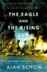 The Eagle and the Rising Sun - The Japanese-American War, 1941-1943: Pearl Harbour Through Guadalcanal | Alan M Schom |