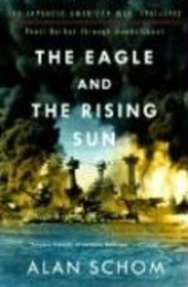The Eagle and the Rising Sun - The Japanese-American War, 1941-1943: Pearl Harbour Through Guadalcanal