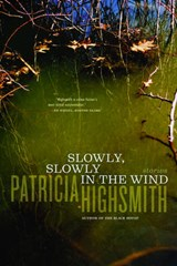 Slowly, Slowly In The Wind | Patricia Highsmith |