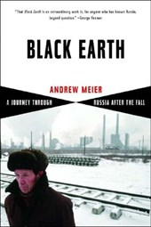 Black Earth - A Journey Through Russia After the Fall | Andrew Meier |
