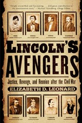 Lincoln's Avengers - Justice, Revenge and Reunion after the Civil War | Elizabeth D Leonard |