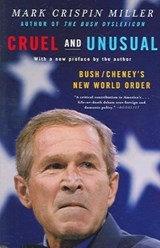 Cruel and Unusual - Bush/Cheney's New World Order | Mark Crispin Miller |