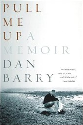 Pull Me Up - A Memoir | Dan Barry |