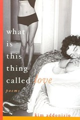 What is This Thing Called Love - Poems | Kim Addonizio |