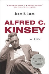 Alfred C Kinsey - A Life | James H Jones |