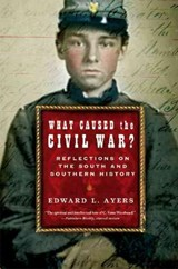 What Caused the Civil War? - Reflections on the South and Southern History | Edward L Ayers |