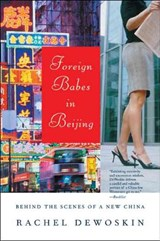 Foreign Babes in Beijing - Behind the Scenes of a New China | Rachel Dewoskin |