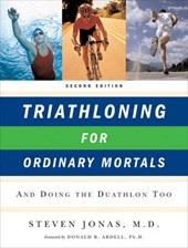 Triathloning for Ordinary Mortals - And Doing the Duathlon Too | Steven Jonas |