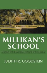 Millikan`s School - A History of the California Institute of Technology | Judith R. Goodstein |