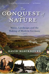 The Conquest of Nature   Water, Landscape and the Making of Modern Germany