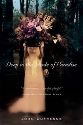 Deep in the Shade of Paradise - A Novel | John Dufresne |