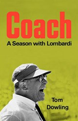 Coach - A Season with Lombardi | Tom Dowling |