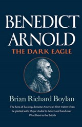 Benedict Arnold - The Dark Eagle | Brian Richard Boylan |