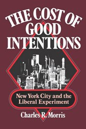 The Cost of Good Intentions - New York City and the Liberal Experiment