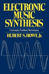 Electronic Music Synthesis - Concepts, Facilities, Techniques | Hubert S. Howe |