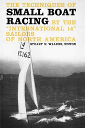 "The Techniques of Small Boat Racing - By the ""International 14"" Sailors of North America 