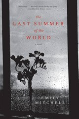 The Last Summer Of The World - A Novel | Emily Mitchell |