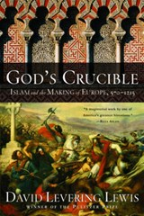 God's Crucible - Islam and the Making of Europe - 570-1215 | David Levering Lewis |