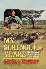 My Serengeti Years - The Memoirs of an African Game Warden | Myles Turner |
