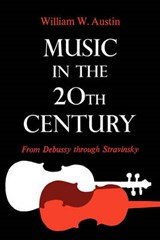 Music in the 20th Century - From Debussy through Stravinsky | William W. Austin |