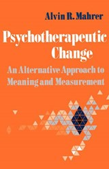 Psychotherapeutic Change - An Alternative Approach to Meaning and Measurement | Alvin R. Mahrer |