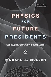 Physics for Future Presidents - The Science Behind the Headlines | Richard Muller |