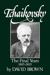 Tchaikovsky - The Final Years, 1855-1893 | David Brown |