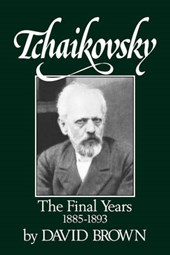 Tchaikovsky - The Final Years, 1855-1893