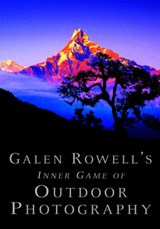 Galen Rowell's Inner Game of Outdoor Photography | Galen Rowell |