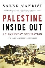 Palestine Inside Out - An Everyday Occupation | Saree Makdisi |