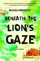 Beneath the Lion's Gaze | Maaza Mengiste |
