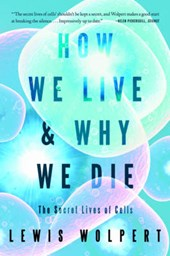 How We Live and Why We Die - The Secret Lives of Cells | Lewis Wolpert |