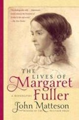 The Lives of Margaret Fuller - A Biography | John Matteson |