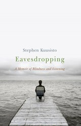 Eavesdropping - A Memoir of Blindness and Listening | Stephen Kuusisto |
