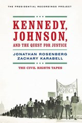 Kennedy, Johnson, and the Quest for Justice - The Civil Rights Tapes | Jonathan Rosenberg; Zachary Karabell |