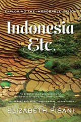 Indonesia, Etc. - Exploring the Improbable Nation | Elizabeth Pisani |