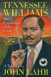 Tennessee Williams - Mad Pilgrimage of the Flesh | John Lahr |