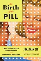 The Birth of the Pill | Jonathan Eig |