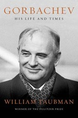 Gorbachev - His Life and Times | William Taubman |