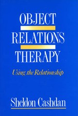Object Relations Therapy - Using the Relationship | S Cashdan |