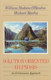 Solution-Oriented Hypnosis - An Eriksonian Approach