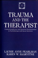 Trauma & the Therapist - Counter Transference & Vicarious Traumatization in Psychotherapy with Incest Survivors | Laurie Anne Pearlman |
