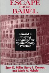Escape From Babel - Towards a Unifying Language for Psychotherapy Practice | Barry L. Duncan |