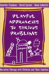 Playful Approaches to Serious Problems - Narrative Therapy with Children & their Families | David Epston |