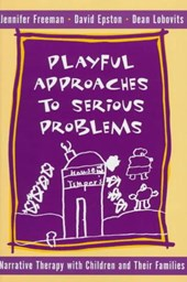 Playful Approaches to Serious Problems - Narrative Therapy with Children & their Families